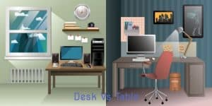 your choice - desk vs table